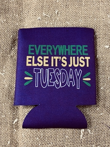 Everywhere Else It's Just Tuesday Coozie